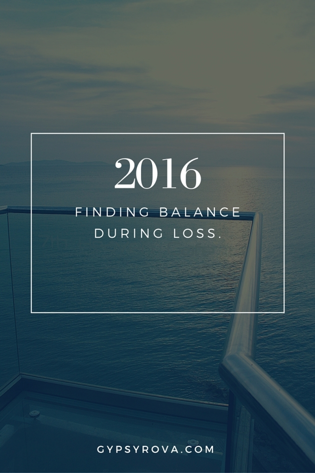 2016 Finding balance during loss | Gypsy Rova Blog